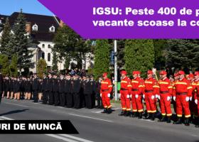 IGSU angajează: Se caută peste 400 de persoane la nivel naţional