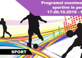 Programul evenimentelor sportive în perioada 17-26.10.2016 (Neamț)